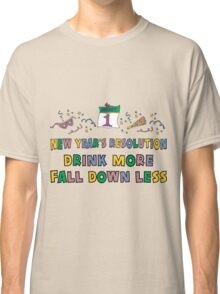 """Funny New Year's Resolution """"Drink More Fall Down Less"""" T-Shirt Classic T-Shirt"""