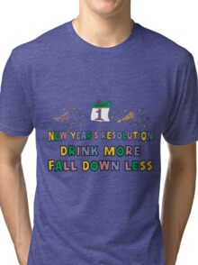 """Funny New Year's Resolution """"Drink More Fall Down Less"""" T-Shirt Tri-blend T-Shirt"""