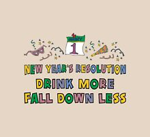 "Funny New Year's Resolution ""Drink More Fall Down Less"" T-Shirt Unisex T-Shirt"
