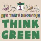 "New Year's Resolution ""Think Green"" T-Shirts by HolidayT-Shirts"