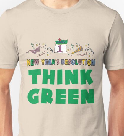 """New Year's Resolution """"Think Green"""" T-Shirts Unisex T-Shirt"""