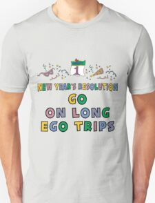 "New Year's Resolution "" Go On Long Ego Trips"" T-Shirts T-Shirt"