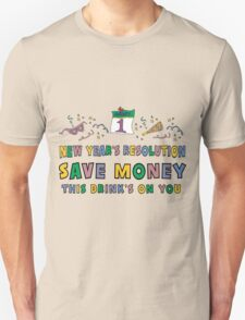 "New Year Resolutions ""Save Money This Drinks on You"" T-Shirts T-Shirt"