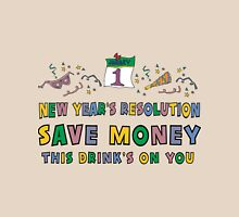 "New Year Resolutions ""Save Money This Drinks on You"" T-Shirts Unisex T-Shirt"