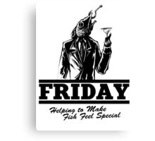 Friday Means Fish Special! Canvas Print