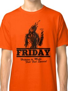 Friday Means Fish Special! Classic T-Shirt