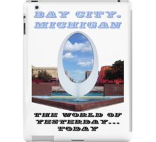 Bay City...The World of Yesterday...Today iPad Case/Skin