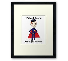 Police Officers Are Super Heroes (Male) Framed Print