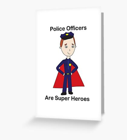Police Officers Are Super Heroes (Male) Greeting Card