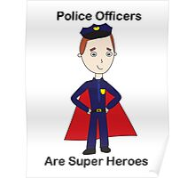 Police Officers Are Super Heroes (Male) Poster