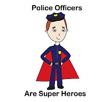Police Officers Are Super Heroes (Male) Photographic Print