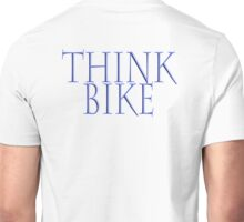 Bike, Biking, Bicycle, Cycle, Cycling, Motorbike, Think Bike! Unisex T-Shirt