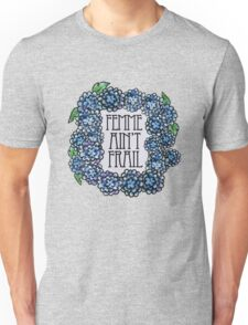 Femme ain't frail  Unisex T-Shirt