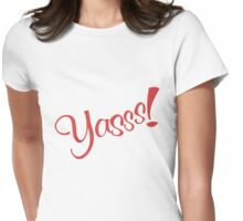 Yasss Womens Fitted T-Shirt