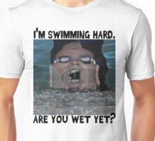 I'm Swimming Hard. Are You Wet Yet? Unisex T-Shirt