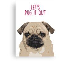 Let's pug it out Canvas Print
