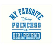 My favorite disney princess is my Girlfriend b Art Print