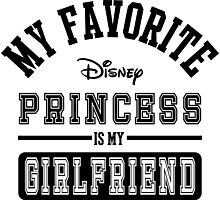 My favorite disney princess is my Girlfriend Photographic Print