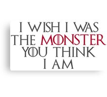 I Wish I Was The Monster... Canvas Print