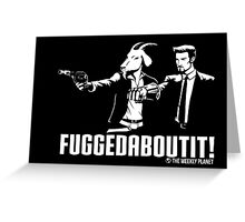 Fuggedaboutit Greeting Card