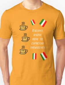 Italians know how to espresso themselves T-Shirt
