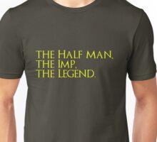 The Half Man, The Imp, The Legend Unisex T-Shirt