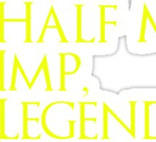 The Half Man, The Imp, The Legend Sticker