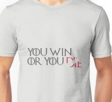 You Win or You Die Unisex T-Shirt