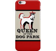 Queen of the Dog Park  iPhone Case/Skin
