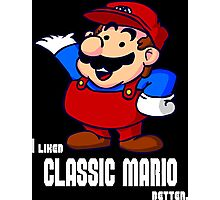 I Liked Classic Mario Better Photographic Print