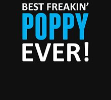 Best Freakin' Poppy Ever! Unisex T-Shirt
