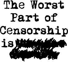 The Worst Part of Censorship is... Photographic Print