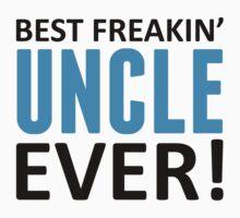 Best Freakin' Uncle Ever! by LegendTLab