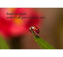 Faith . . .  Photographic Print