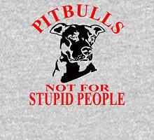 PITBULLS - NOT FOR STUPID PEOPLE Unisex T-Shirt