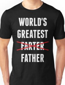 Worlds Greatest Farter - I Mean Father Unisex T-Shirt
