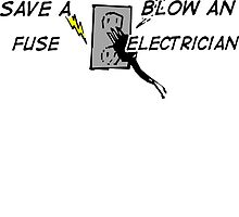 Save a Fuse Blow an Electrician  by rara25