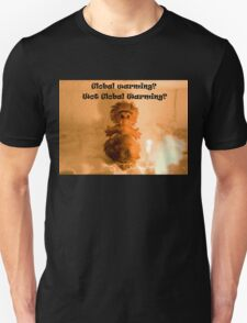 Global warming? Wot global warming? Unisex T-Shirt