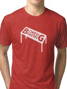 Bored Meeting Tri-blend T-Shirt