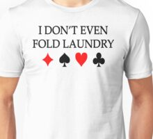 I Don't Even Fold Laundry Unisex T-Shirt