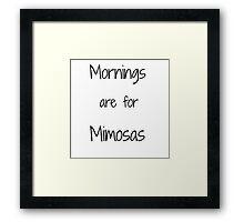 Mornings are for Mimosas.  Framed Print