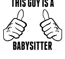 This Guy Is A Babysitter by GiftIdea