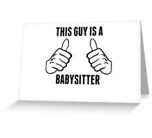 This Guy Is A Babysitter Greeting Card