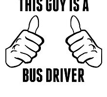 This Guy Is A Bus Driver by GiftIdea