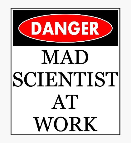 Danger - Mad scientist at work Photographic Print