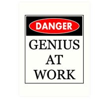 Danger - Genius at work Art Print