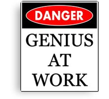 Danger - Genius at work Canvas Print