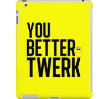 You Better Twerk iPad Case/Skin