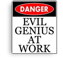 Danger - Evil genius at work Canvas Print