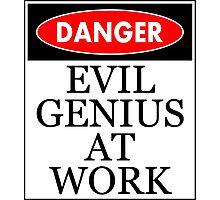 Danger - Evil genius at work Photographic Print